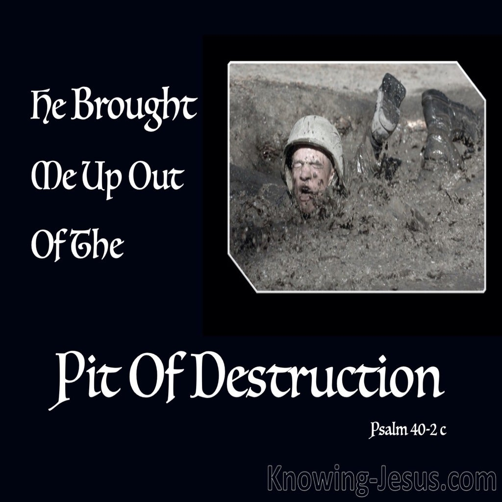 Psalm 40:2 He Brought Me Up Put Of The Pit Of Destruction (black)