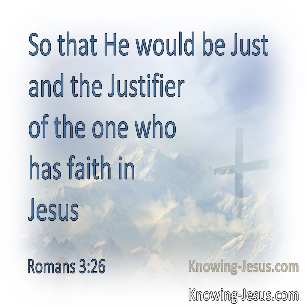 Romans 3:26 He Is The Justifier Of The One Who Has Faith In Jesus (white)