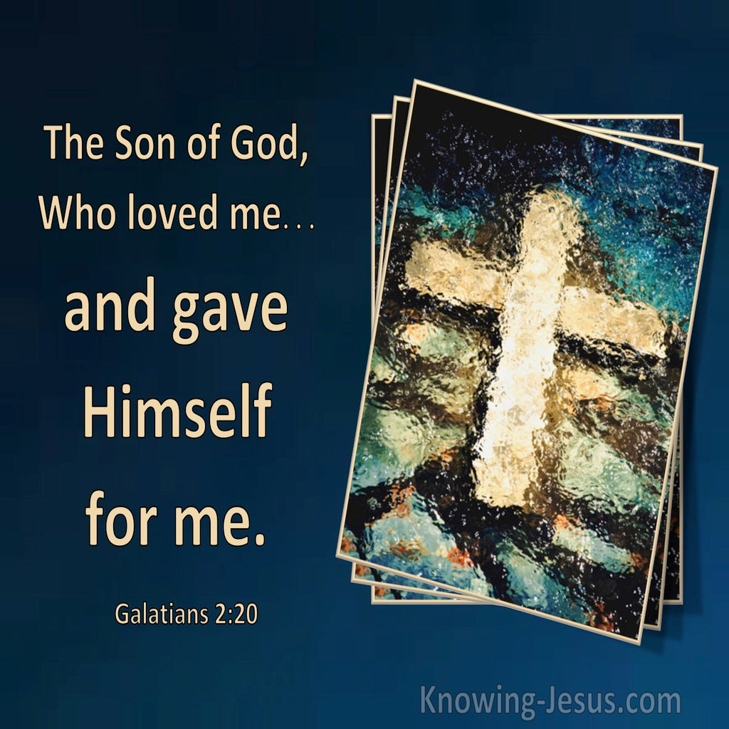 Galatians 2:20 The Son Of God Who Loved Me And Gave Himself For Me (utmost)11:13