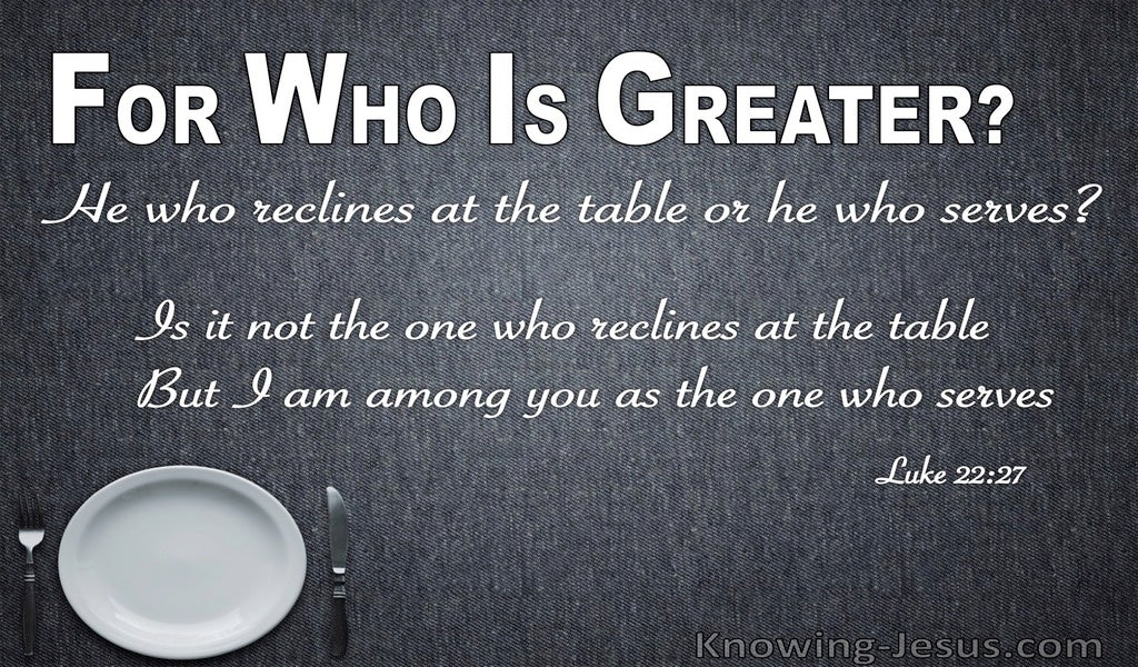 Luke 22:27 Who Is Greater He Who Reclines Or Serves (gray)