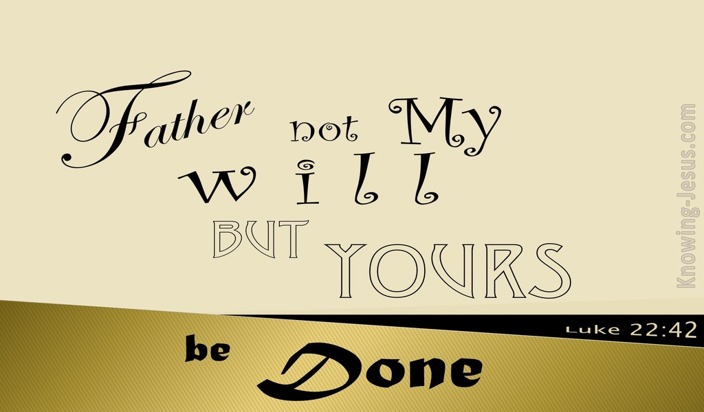 Luke 22:42 Not My Will But Yours (gold)