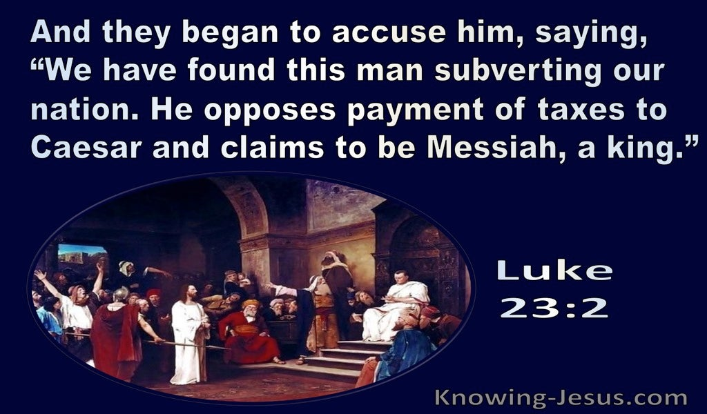 Luke 23:2 They Began To Accuse Him Sayind We Found This Man Subverting Our Nation (navy)