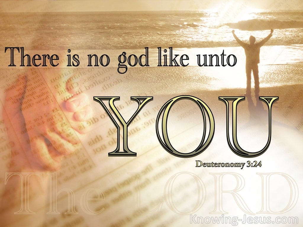 Deuteronomy 3:24 There Is No God Like You (gold)