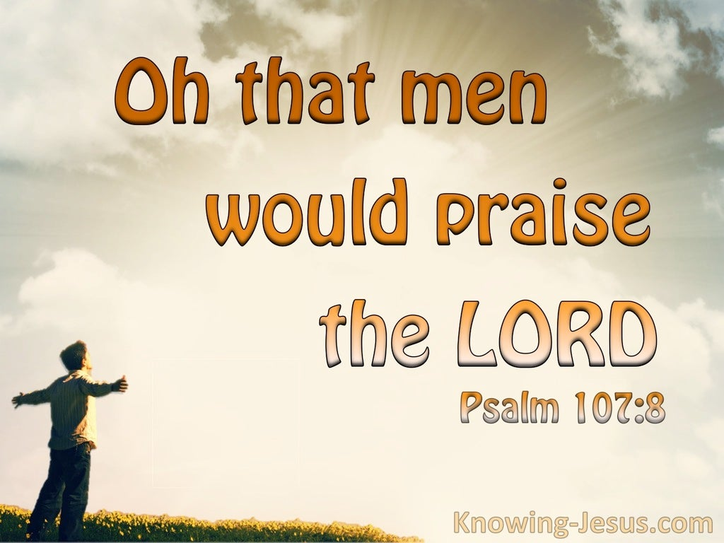 Psalm 107:8 O That Men Would Praise The Lord (orange)