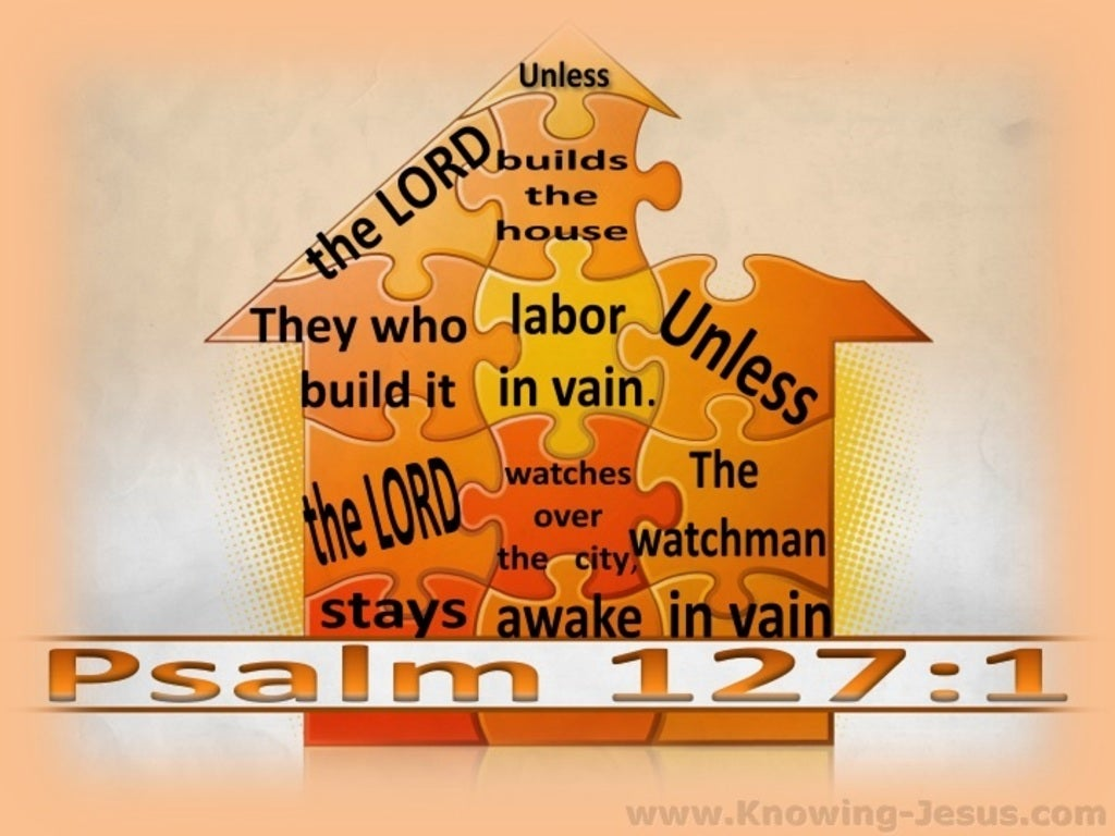 Psalm 127:1 Unless The Lord Builds The House (orange)