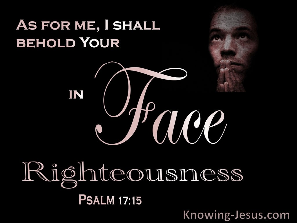 Psalm 17:15 Behold Your Face In Righteousness And I Shall Be Satisfied When I Awake (black)