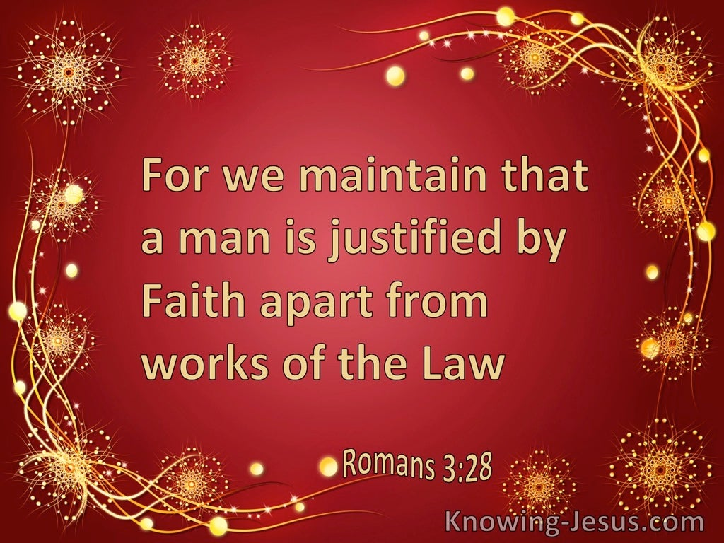 Romans 3:28 We Maintain That A Man Is Justified By Faith Apart From Works Of The Law (red)