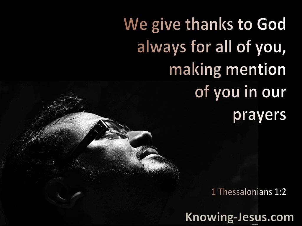 1 Thessalonians 1:2 We Give Thanks To God Always For You Making Mention Of You In Our Prayers (black)
