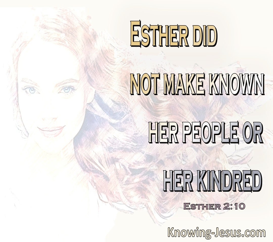 Esther 2:10 Esther did not revealed her nationality (white)