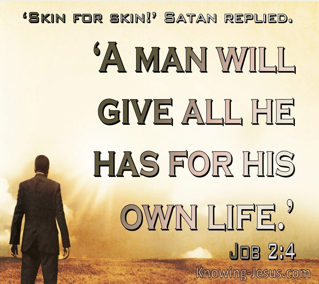 Job 2:4 A Man Will Give All He Has For His Own Life (brown)