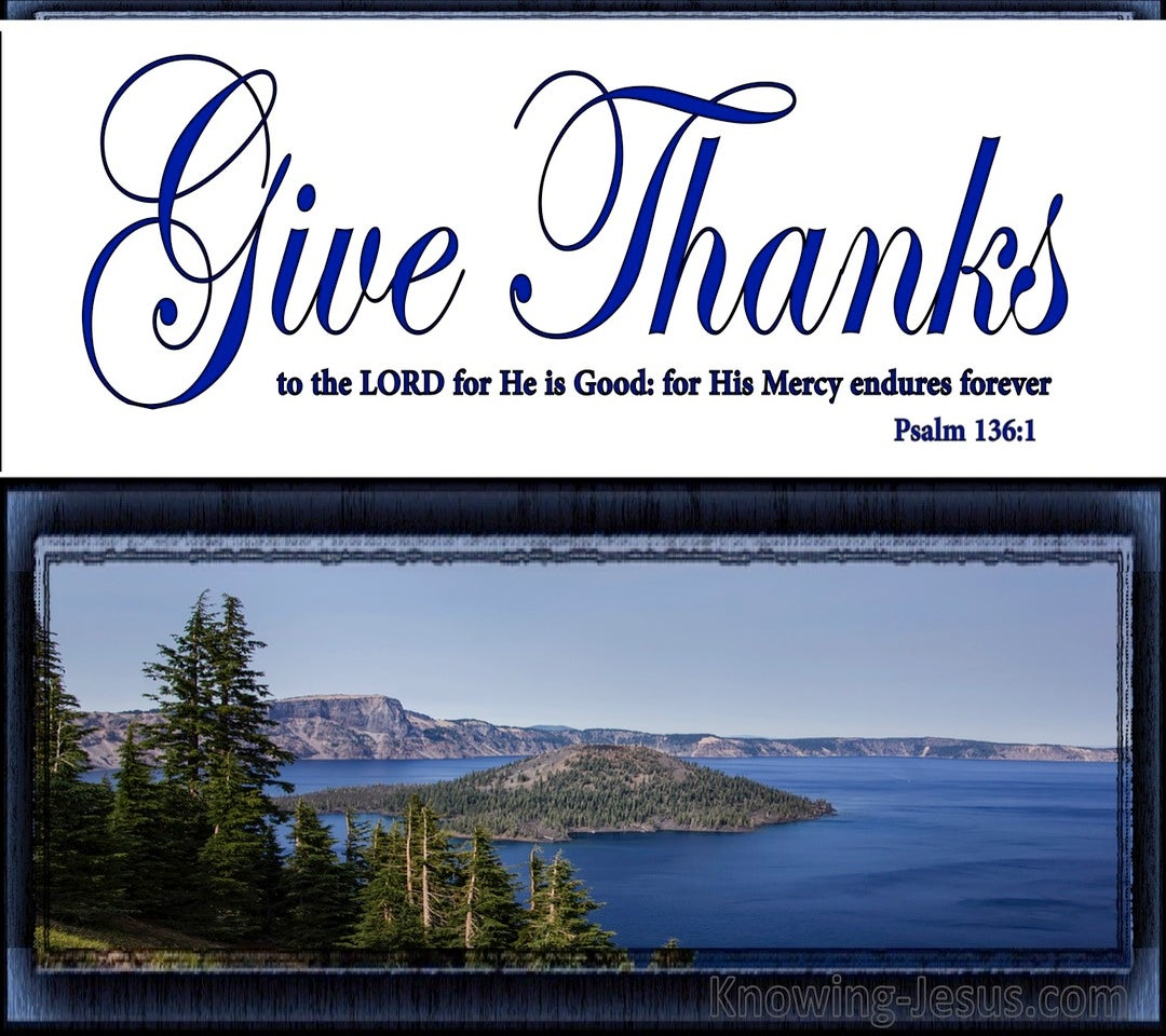 Psalm 136:1 Give Thanks To The Lord For He Is Good (white)