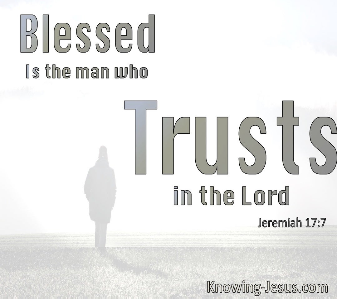 Jeremiah 17:7 Blessed Is The Man Who Trusts In The Lord (gray)