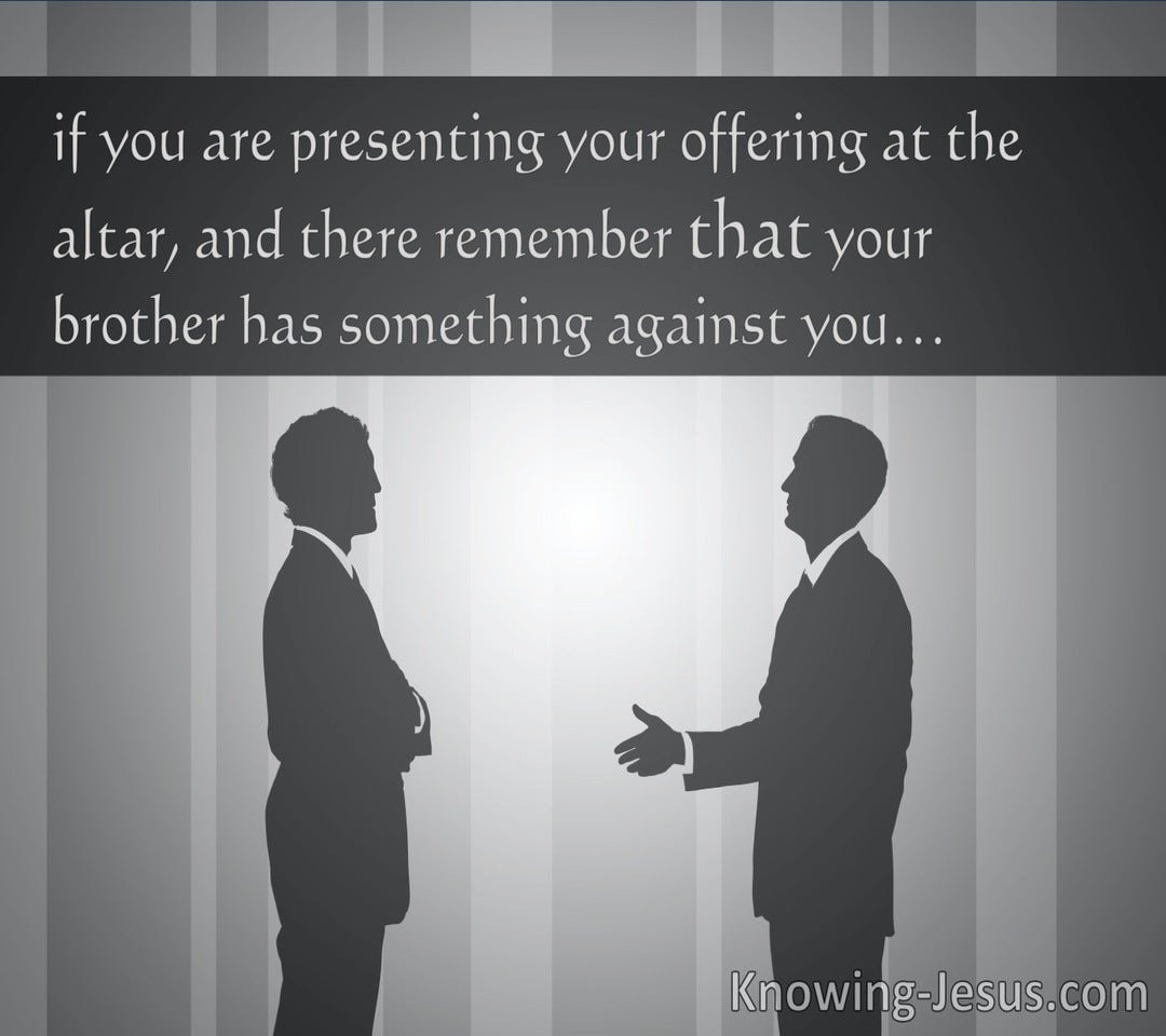 Matthew 5:23,24 First Be Reconciled To Your Brother And Then Offer Your Gift (utmost)09:24