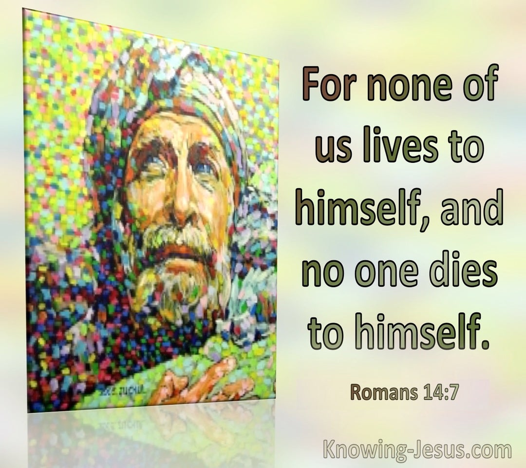 Romans 14:7 For None Of Us Lives To Himself And No One Dies To Himself (green)