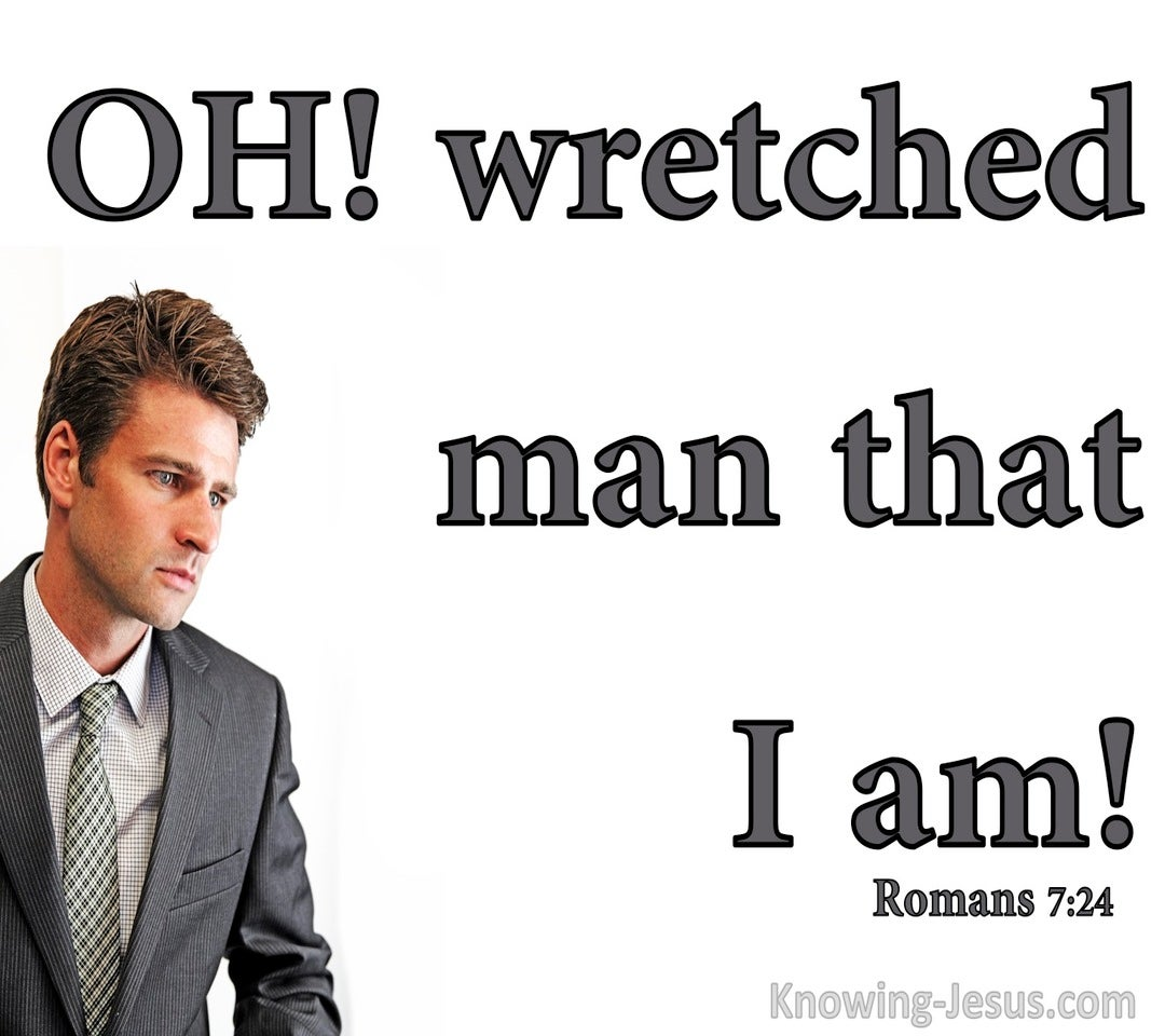 Romans 7:24 Wretched Man That I Am (white)