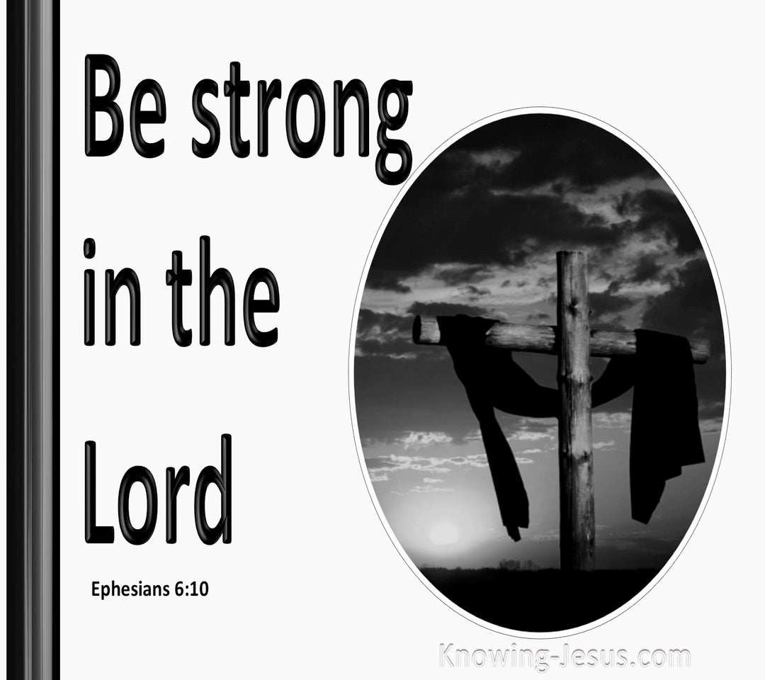 Ephesians 6:10 Be Strong In The Lord (white)