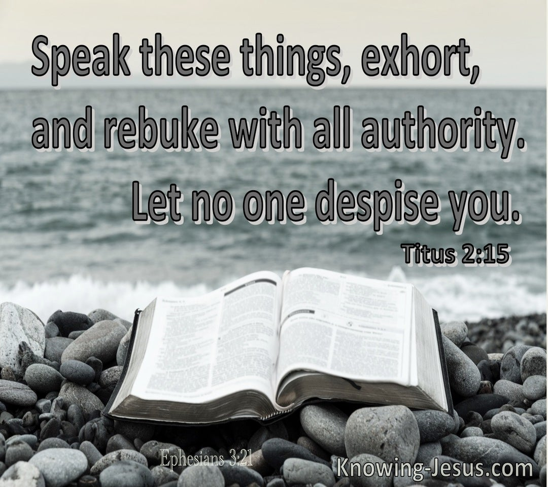 Titus 2:15 Speak these things, exhort, and rebuke with all authority (green)