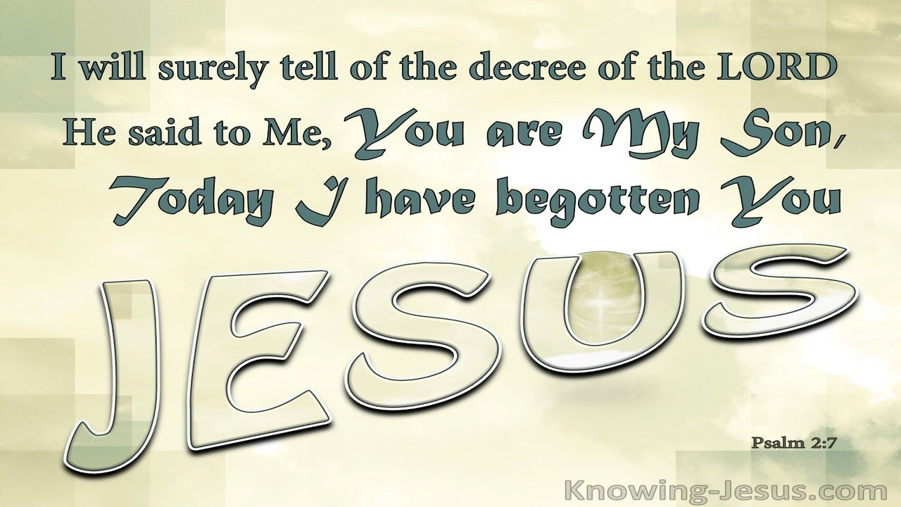 Psalm 2:7 You Are My Son Today I Have Begotten You (sage)