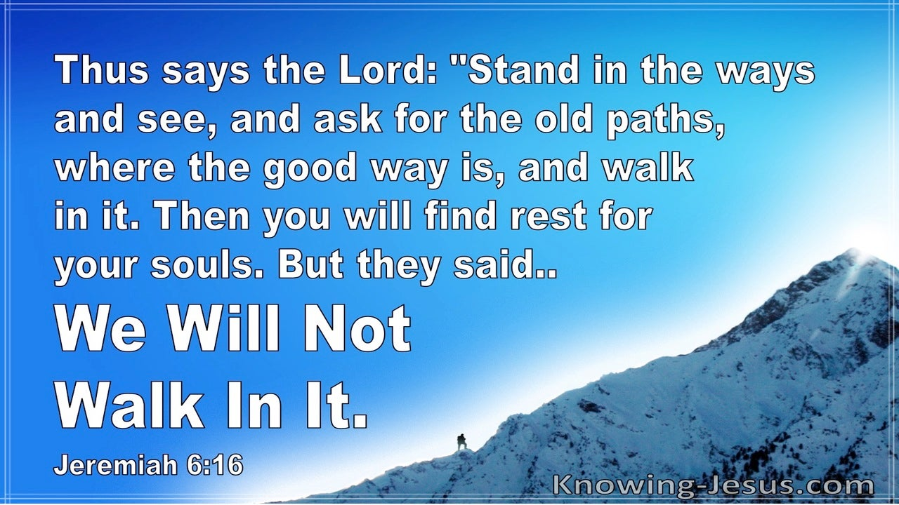 Jeremiah 6:16 Stand In The Ways And Ask For The Old Paths Where The Good Way Is (blue)