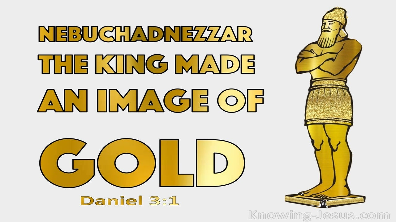 Daniel 3:1 Nebuchadnezzar The King Made A Golden Image (gray)