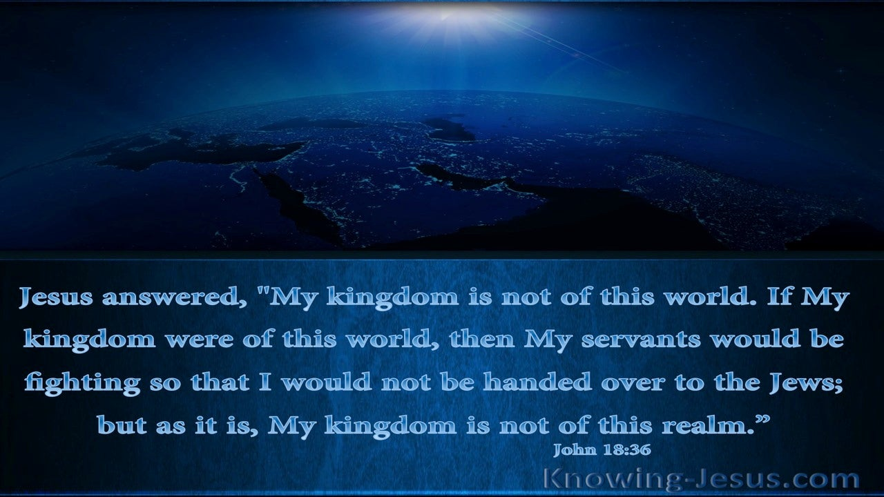 John 18:36 My Kingdom Is Not Of This World (blue)
