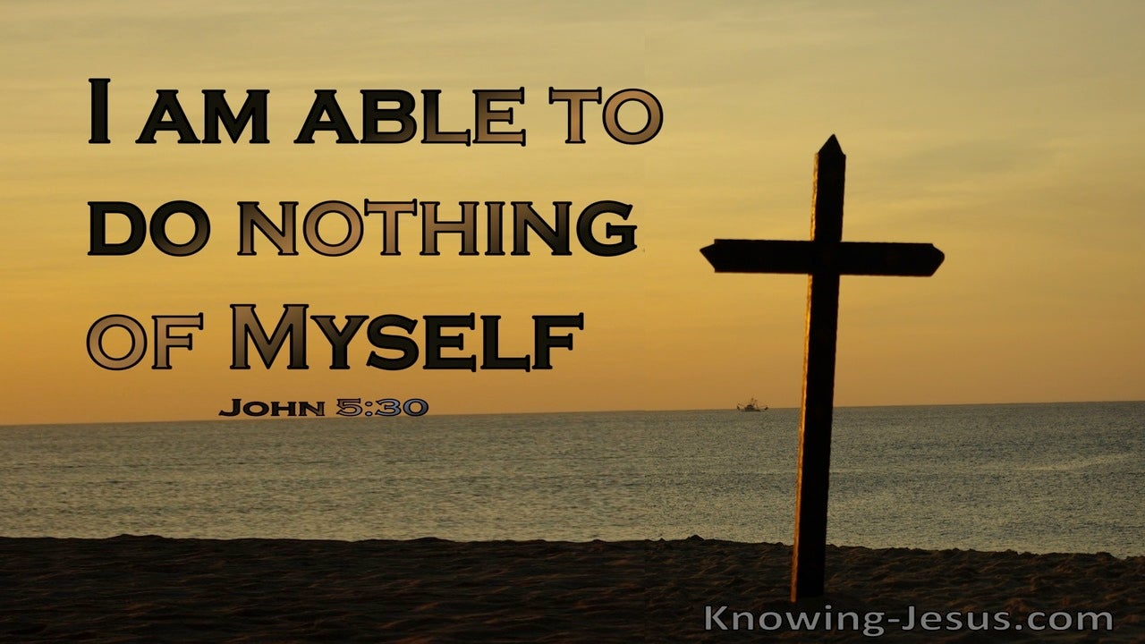 John 5:30 I Am Able To Do Nothing Of Myself (windows)07:23
