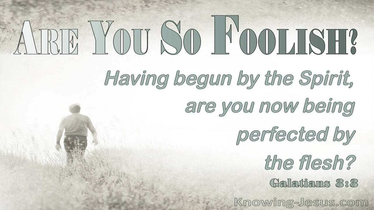 Galatians 3:3 Are You So Foolish (sage)