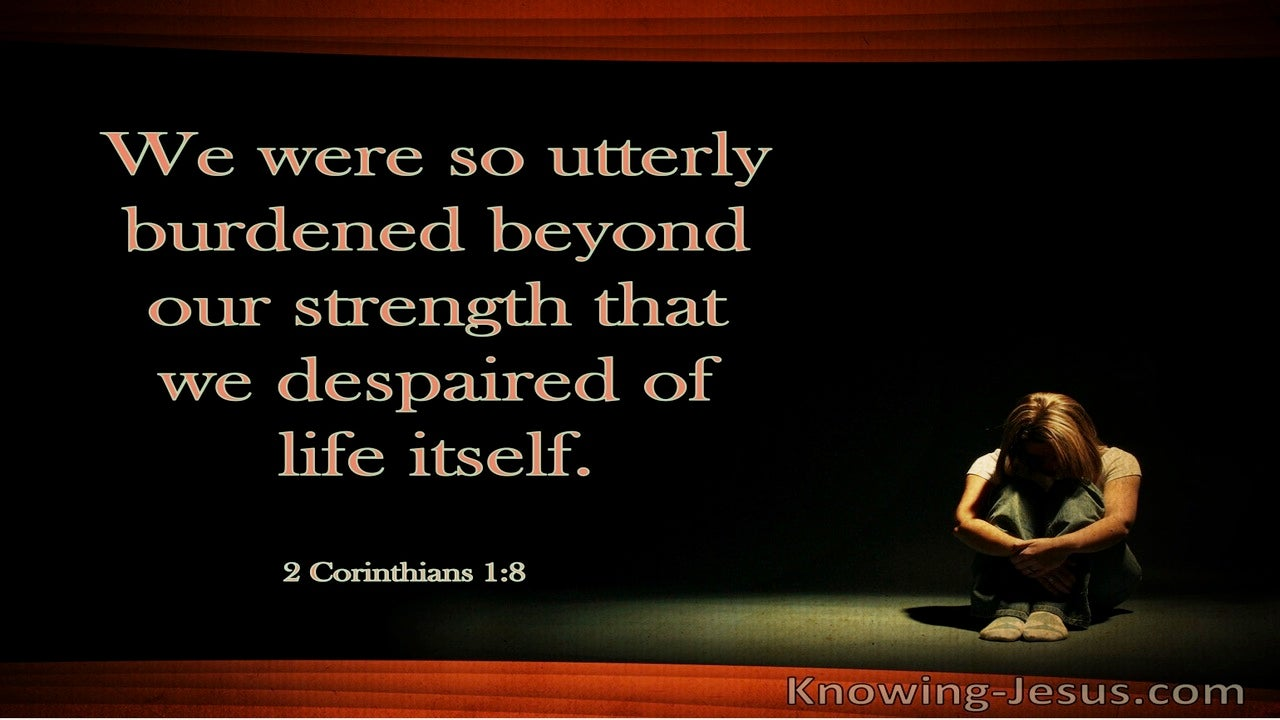 2 Corinthians 1:8 We Were Burdened Beyond Strength And Despaired of Life (windows)04:10