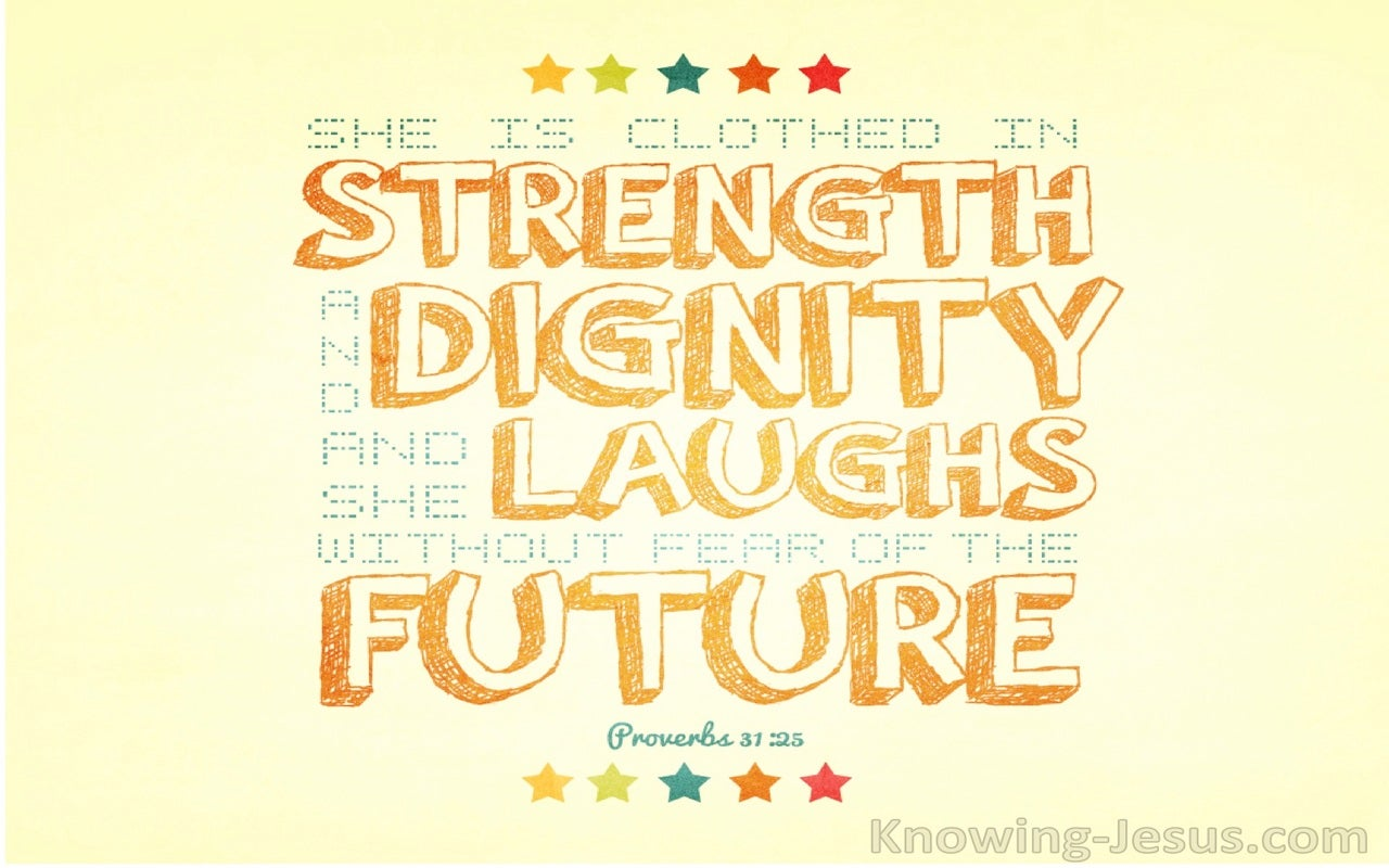 Proverbs 31:25 Strength And Dignity Laughs Without Fear At The Future (yellow)