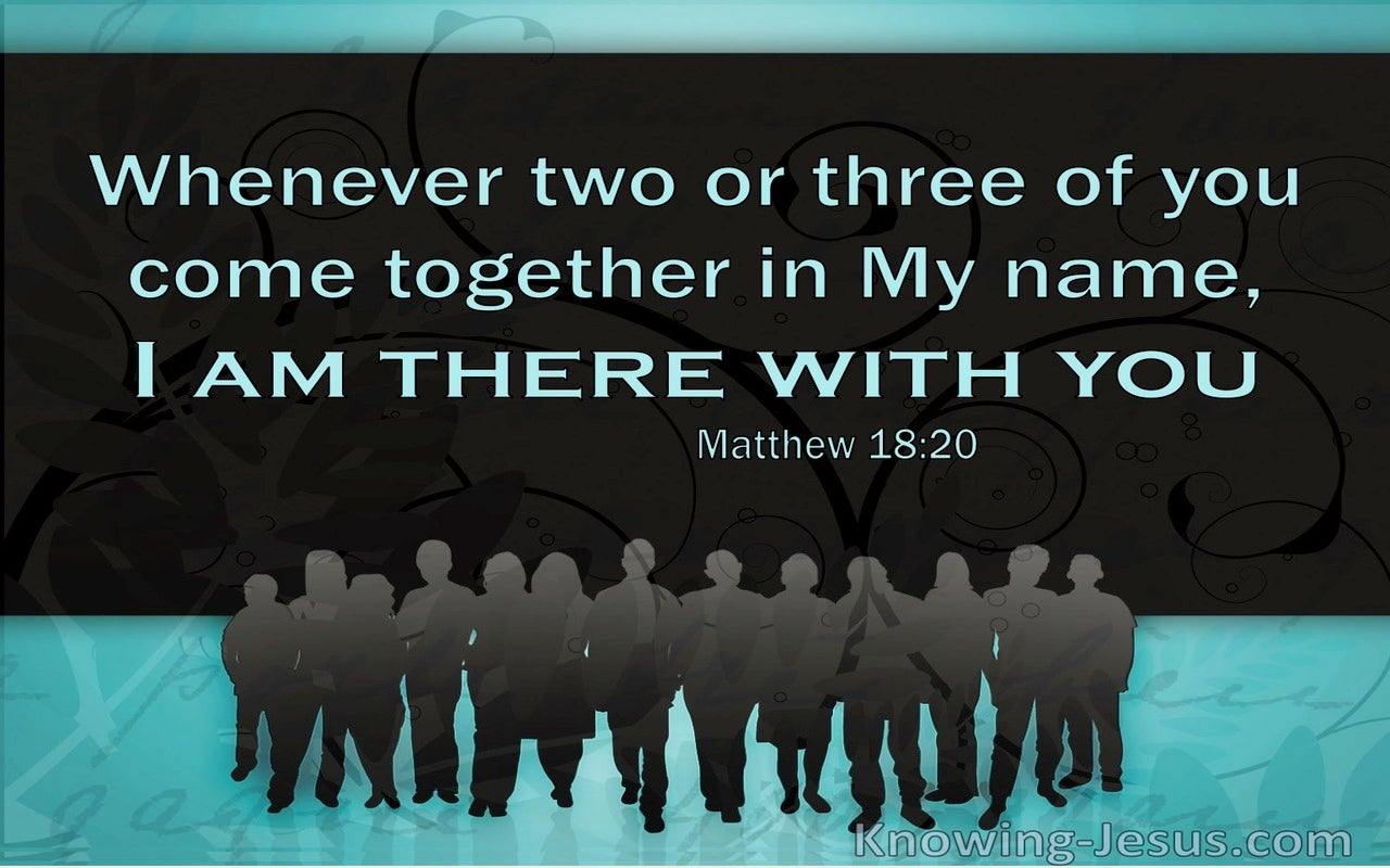 Matthew 18:20 When Two Or Three Come Together In My Name I Am There With Them (windows)06:05