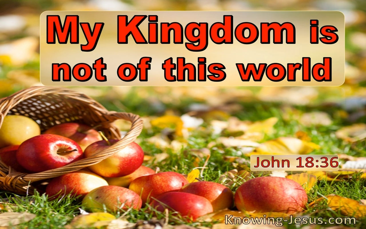 John 18:36 My Kingdom Is Not Of This World (utmost)10:19