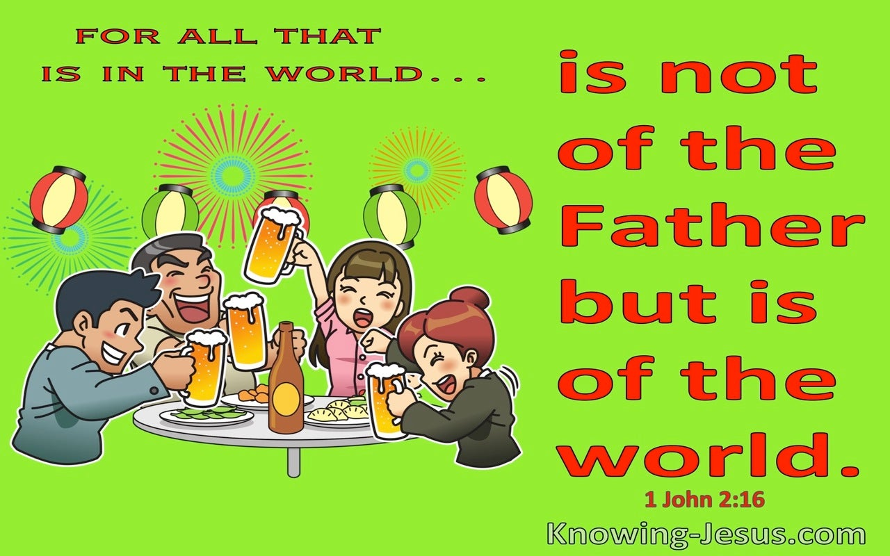 1 John 2:16 All In The World Is Not Of The Father But Is Of The World (green)