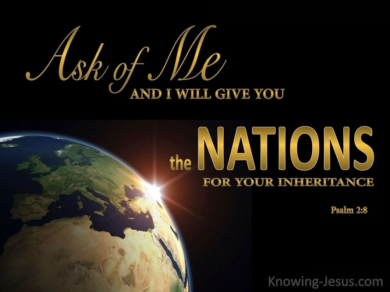 Psalm 2:8 Ask of Me And I Will Give You The Nations (black)