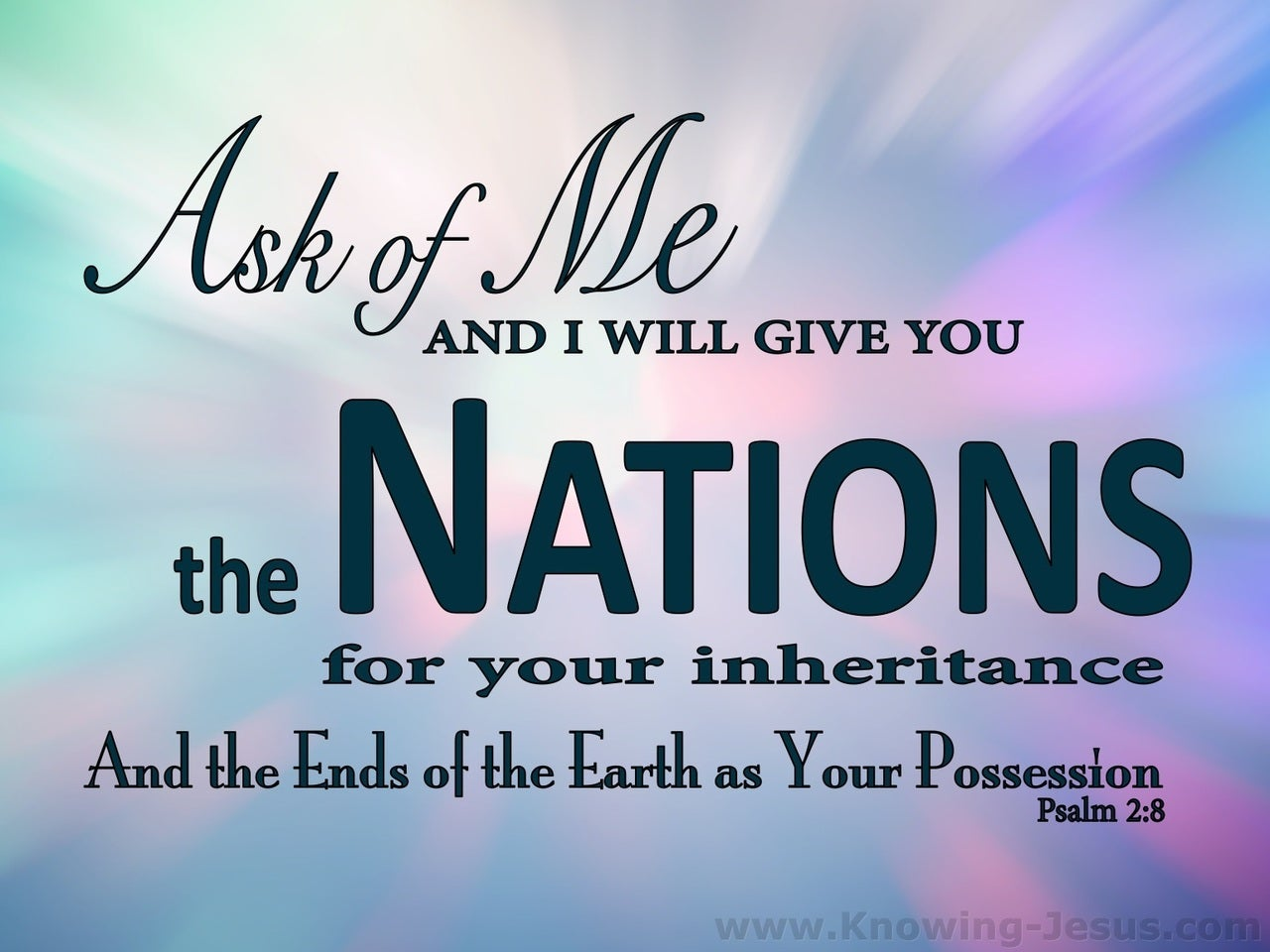 Psalm 2:8 Ask of Me And I Will Give You The Nations (pink)