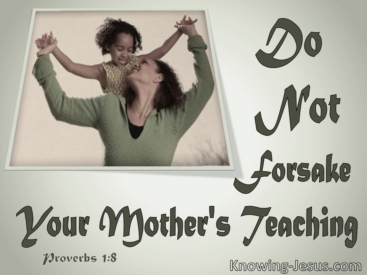 Proverbs 1:8 Do Not Forsake Your Mothers Teaching (sage)