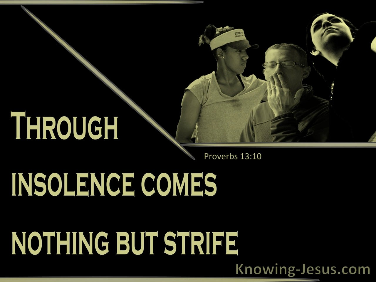 Proverbs 13:10 Through Insolence Comes Stife (green)