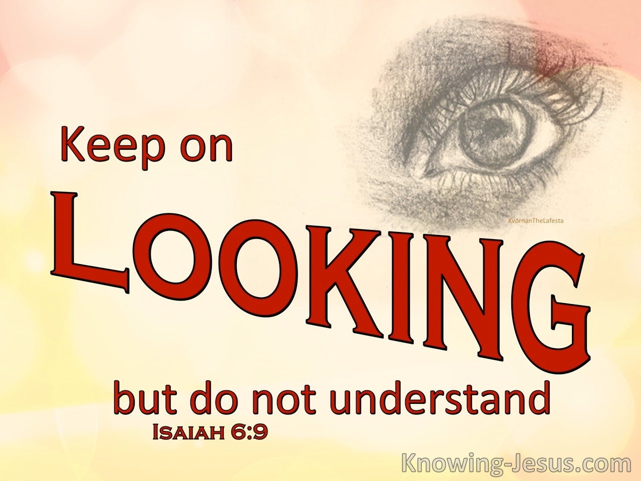 Isaiah 6:9 Keep On Listening But Do Not Hear (red)