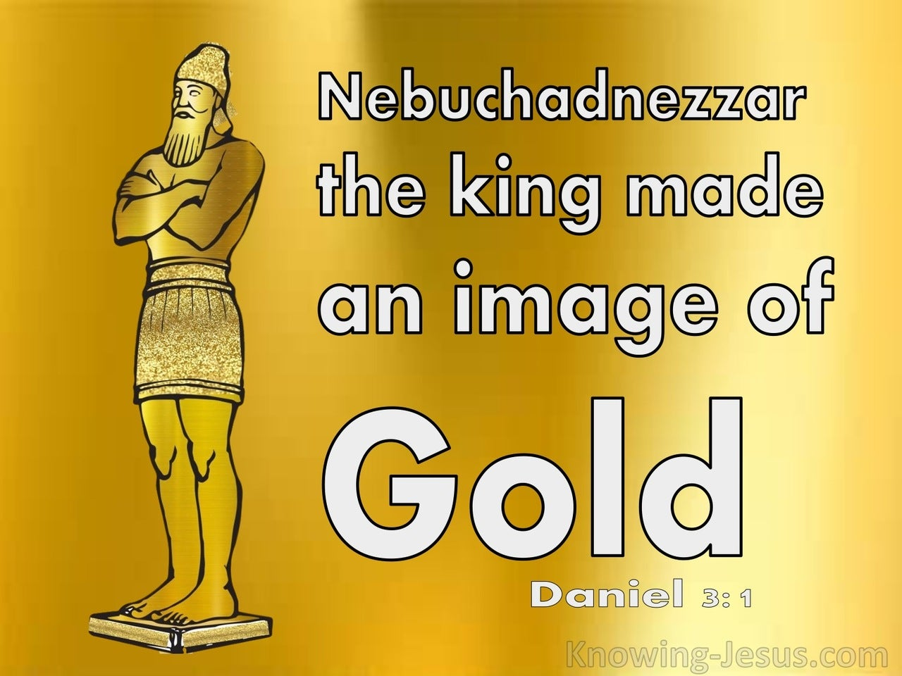 Daniel 3:1 Nebuchadnezzar The King Made A Golden Image (white)