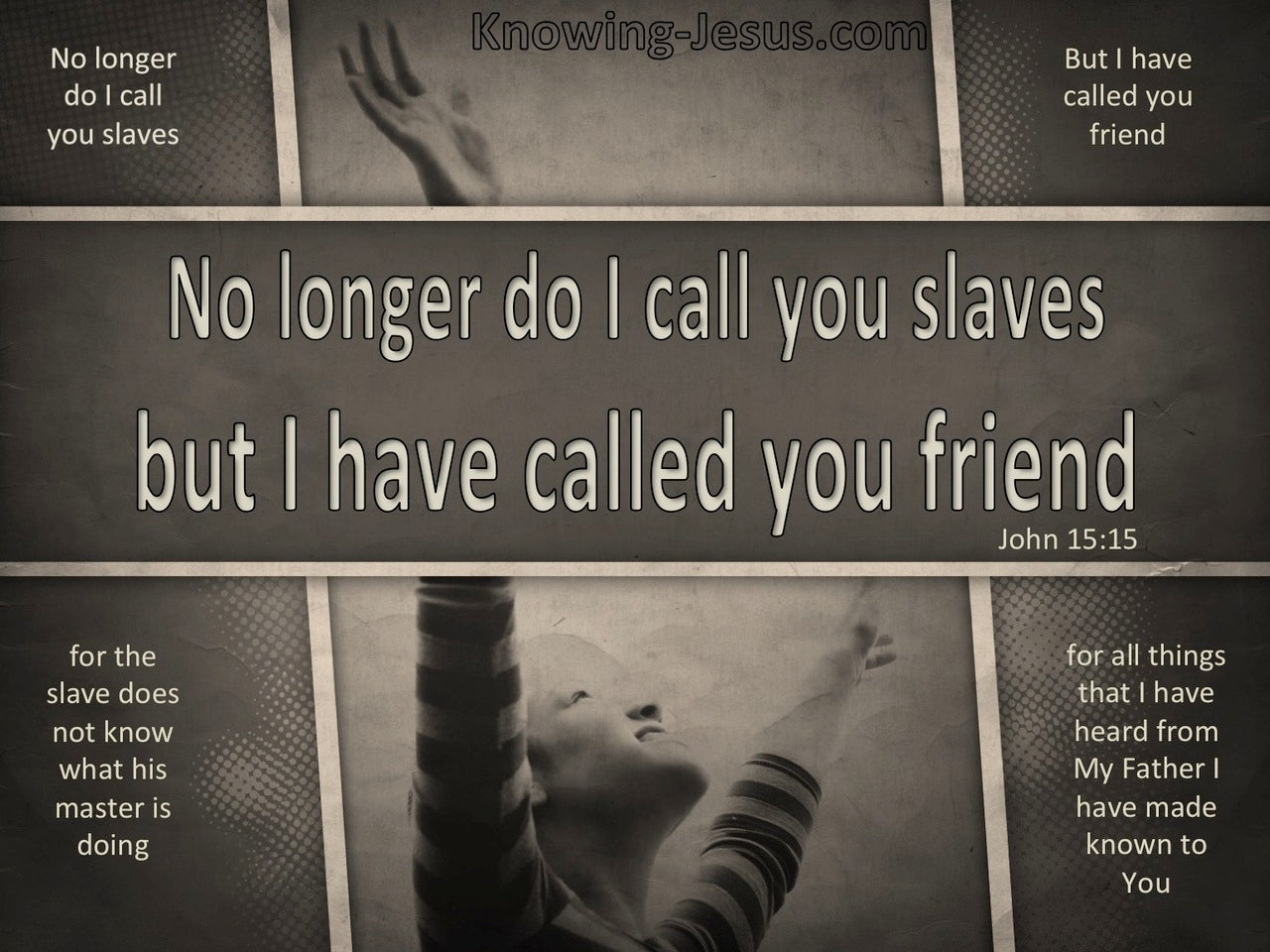 John 15:15 I Have Called You Friends (gray)