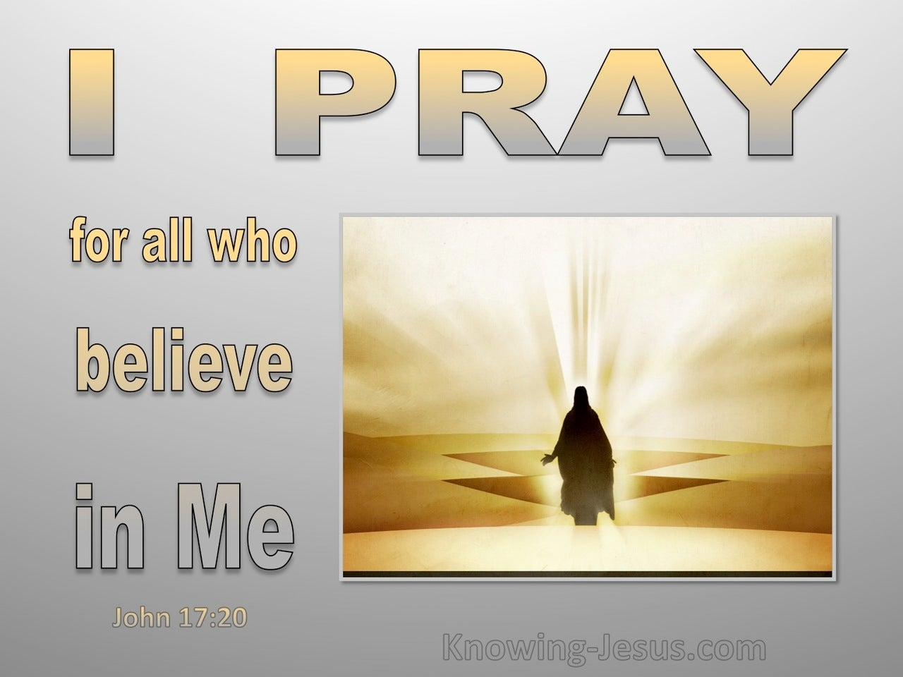 John 17:20 Jesus Prays For All Who Will Believe In Him (gray)