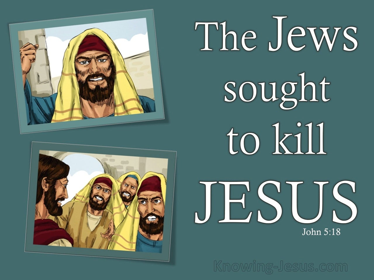 John 5:18 They Sought All The More To Kill Him (aqua)