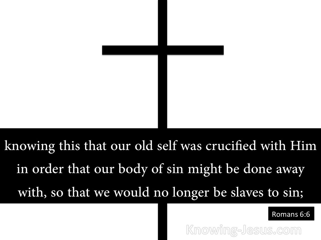 Romans 6:6 Our Old Self Was Crucified With Him (black)