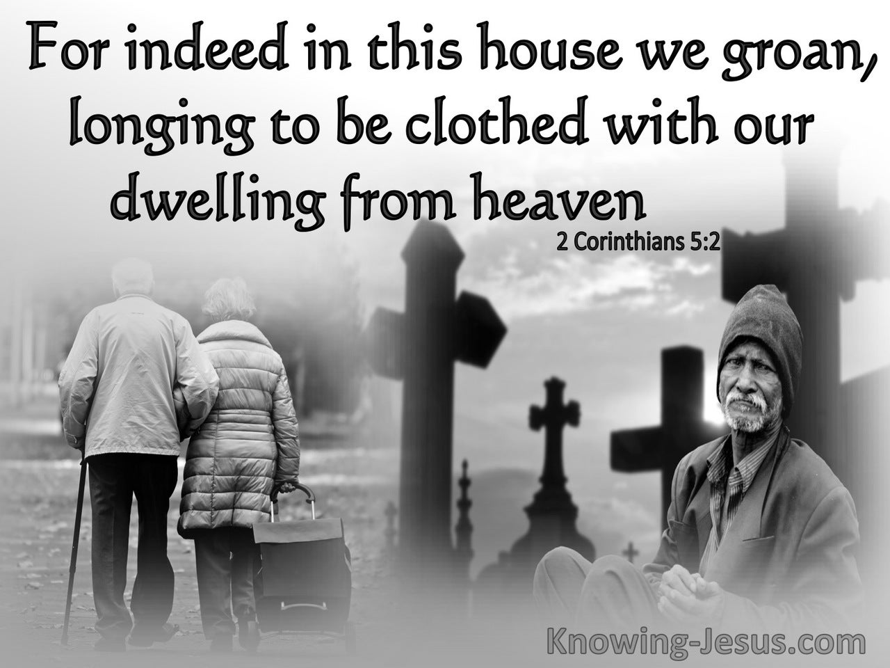 2 Corinthians 5:2 We Groan Longing To Be Clothed With Our Dwelling From Heaven (brown) (gray)
