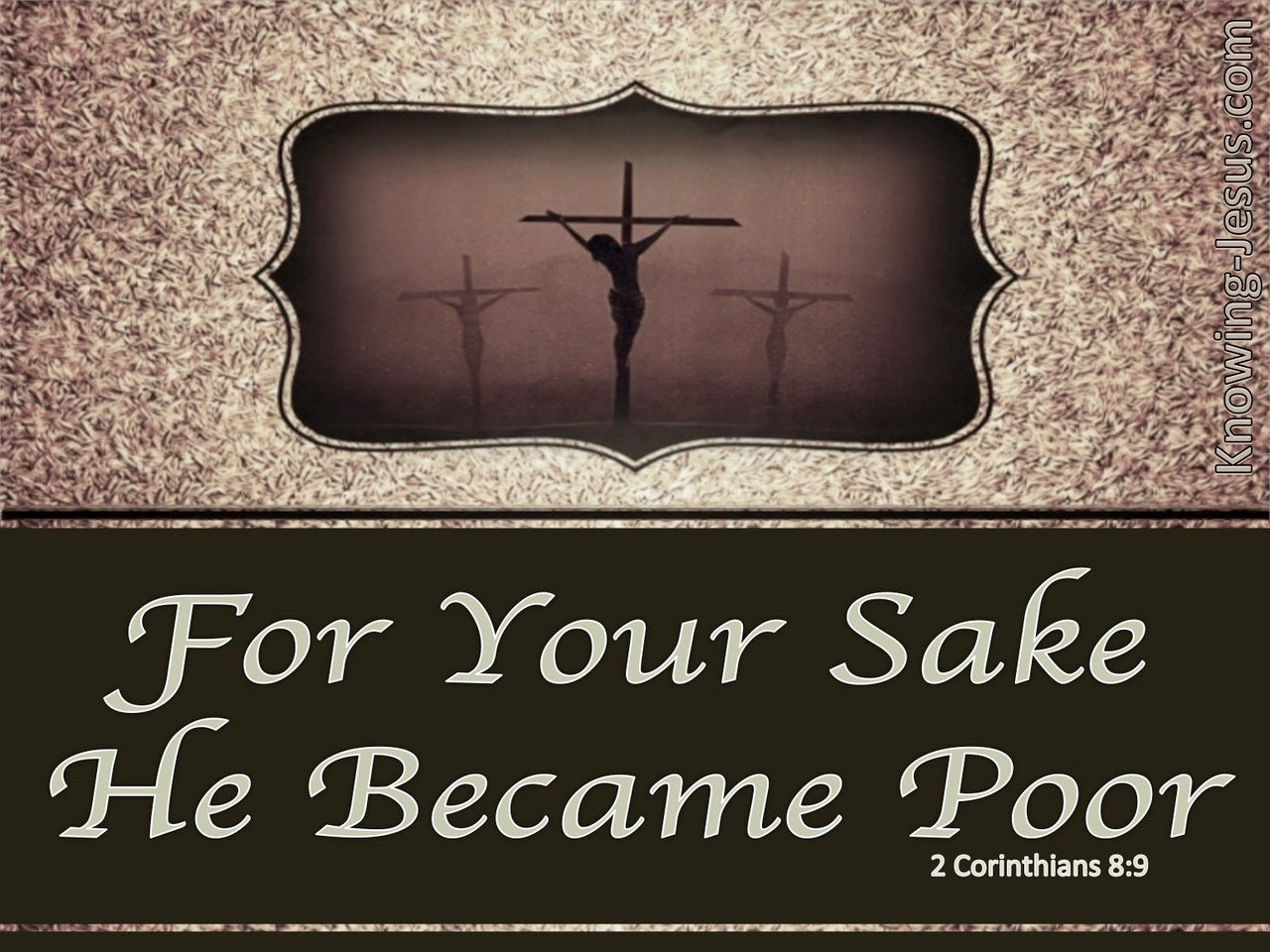 2 Corinthians 8:9 He Became Poor:gray