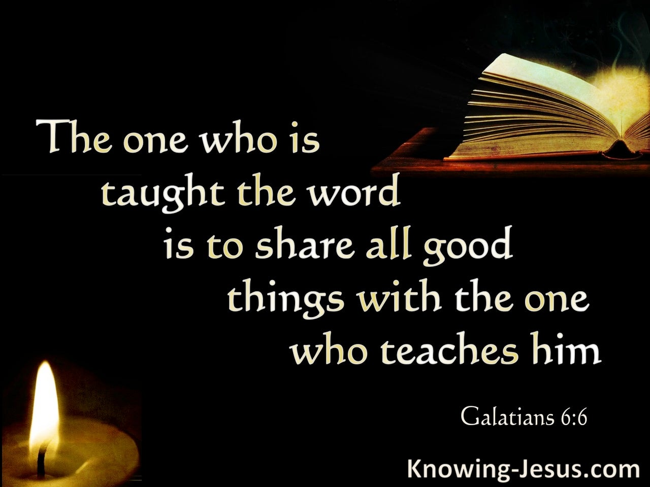Galatians 6:6 Share All Good Things With The One Who Teaches (black)