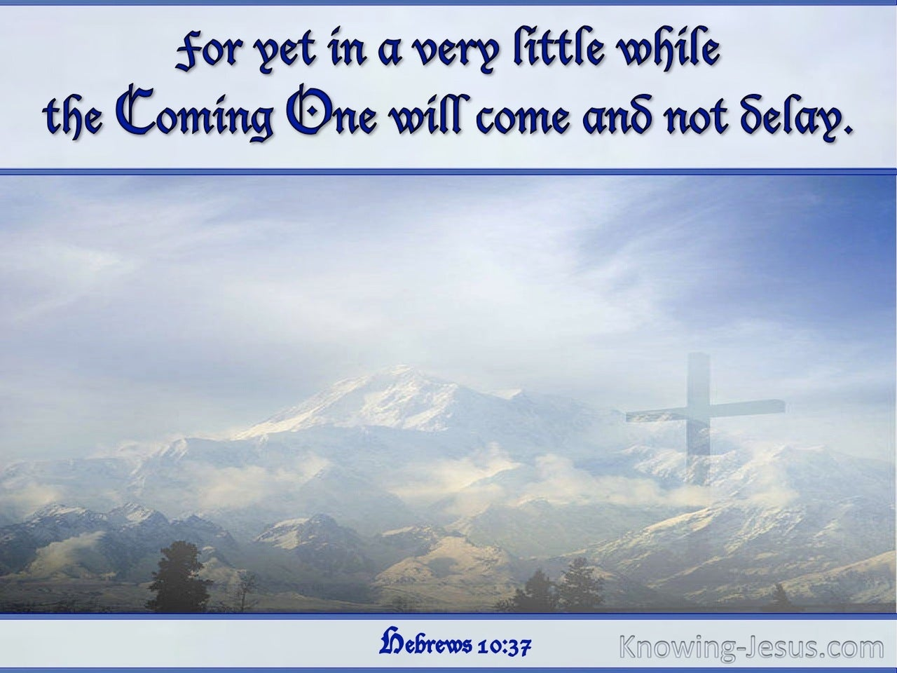 Hebrews 10:37 For Yet A Little While (blue)