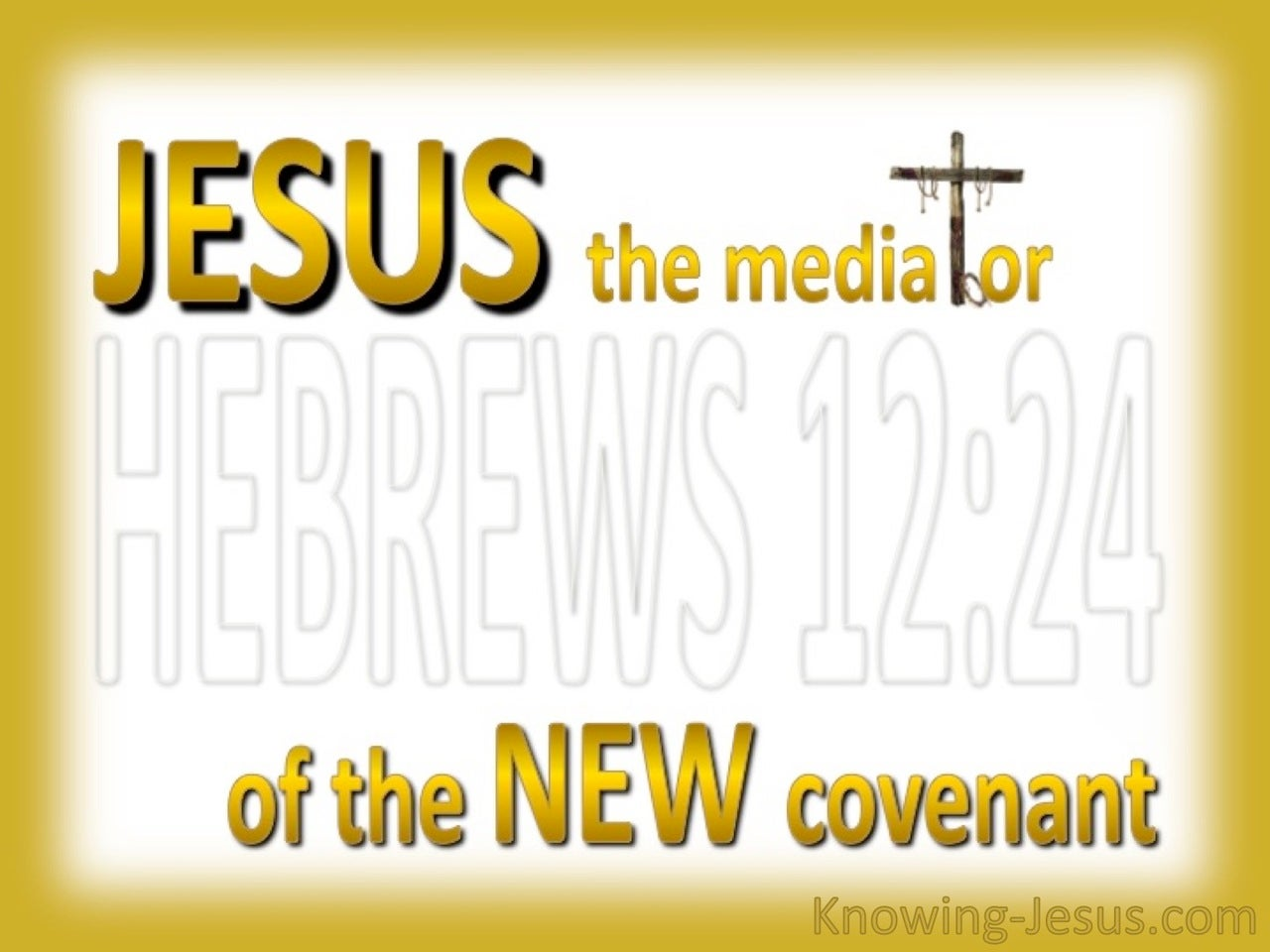 Hebrews 12:24 The Mediator Of A New Covenant (gold)