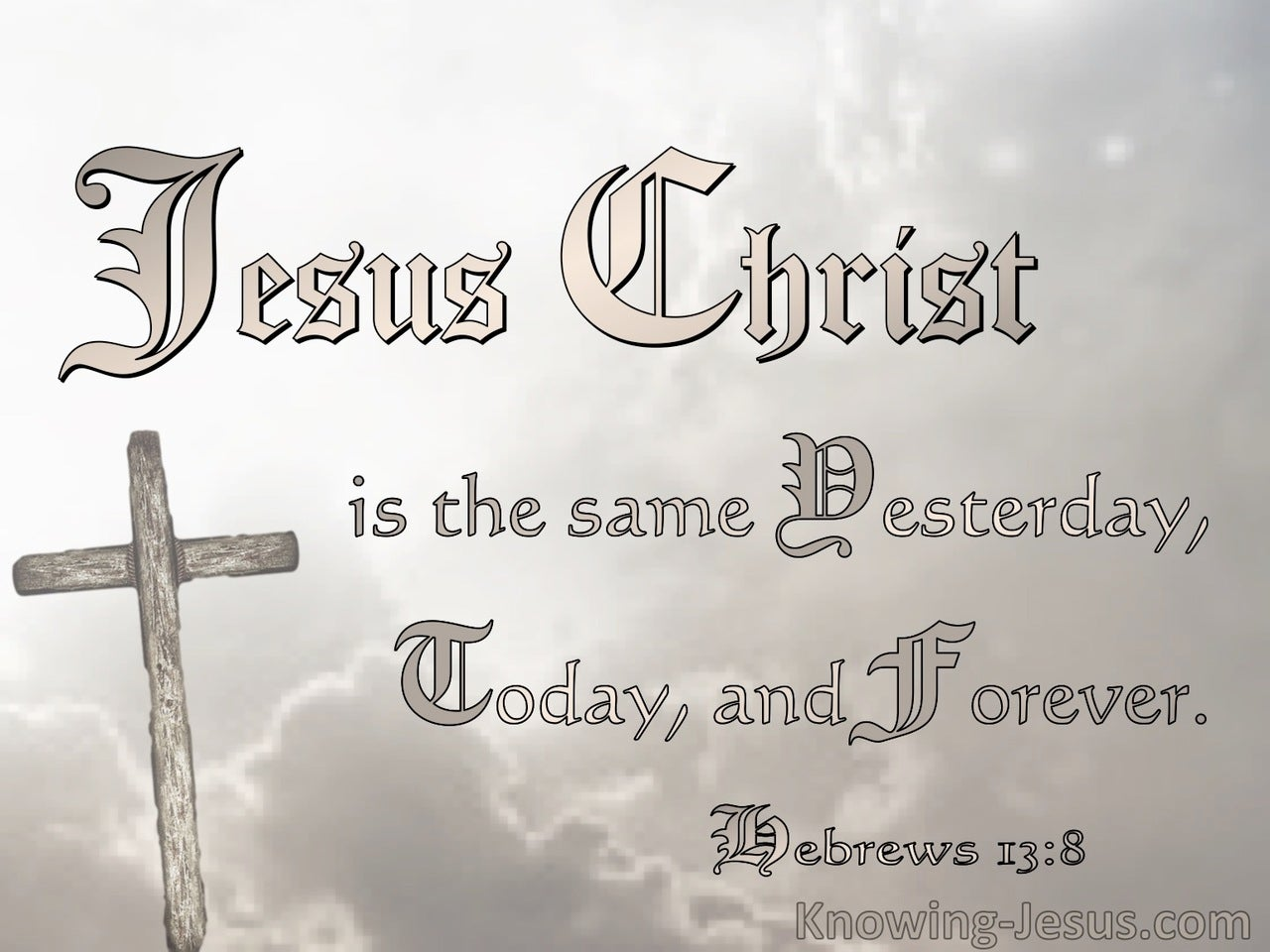 Hebrews 13:8 Jesus Christ The Same Yesterday Today And Forever (beige)