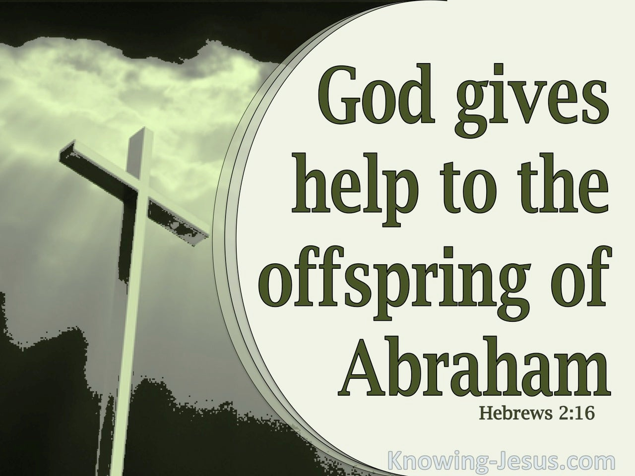 Hebrews 2:16 He Gives Help To Descendants Of Abraham (green)