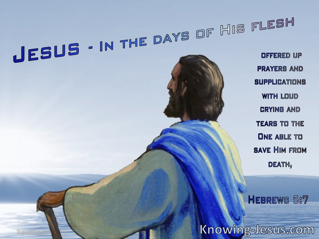 Hebrews 5:7 He Offered Up Both Prayers And Supplications With Loud Crying  (blue)